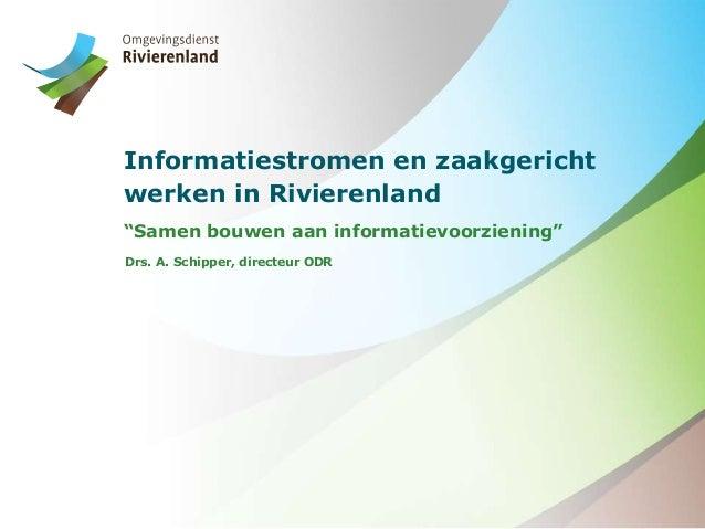 """Informatiestromen en zaakgericht werken in Rivierenland """"Samen bouwen aan informatievoorziening"""" Drs. A. Schipper, directe..."""