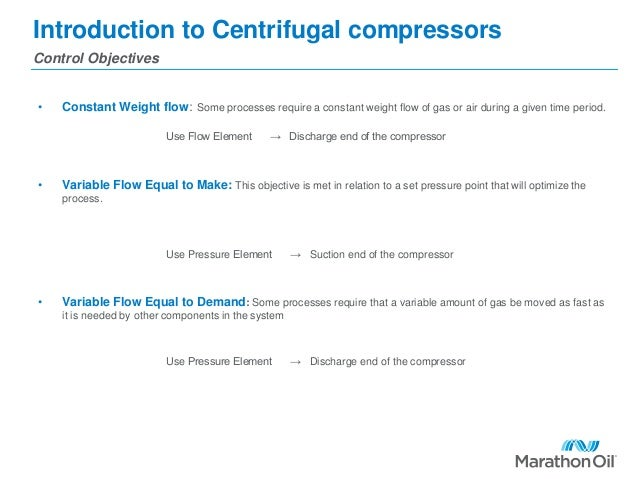 Introduction to Centrifugal compressors • Constant Weight flow: Some processes require a constant weight flow of gas or ai...
