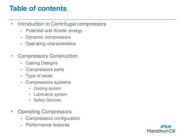 Table of contents • Introduction to Centrifugal compressors – Potential and Kinetic energy – Dynamic compressors – Operati...