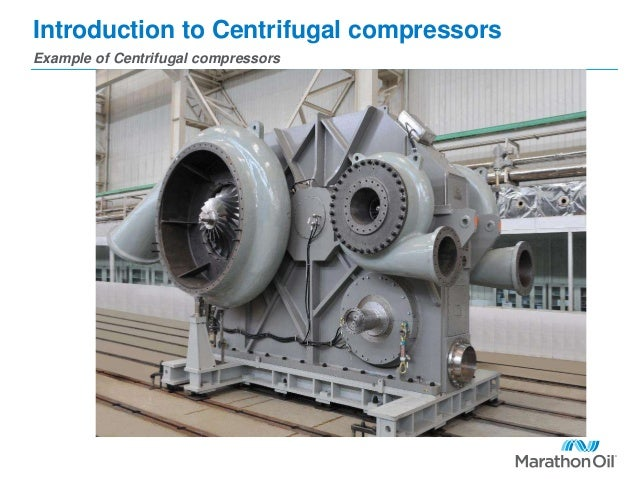 Introduction to Centrifugal compressors Example of Centrifugal compressors