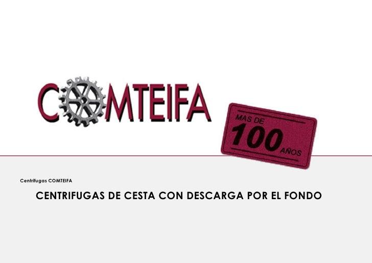 Centrifugas COMTEIFA     CENTRIFUGAS DE CESTA CON DESCARGA POR EL FONDO                       www.comteifa.com
