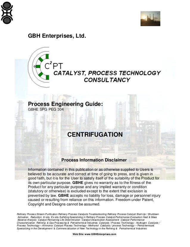 GBH Enterprises, Ltd.  Process Engineering Guide: GBHE SPG PEG 304  CENTRIFUGATION  Process Information Disclaimer Informa...