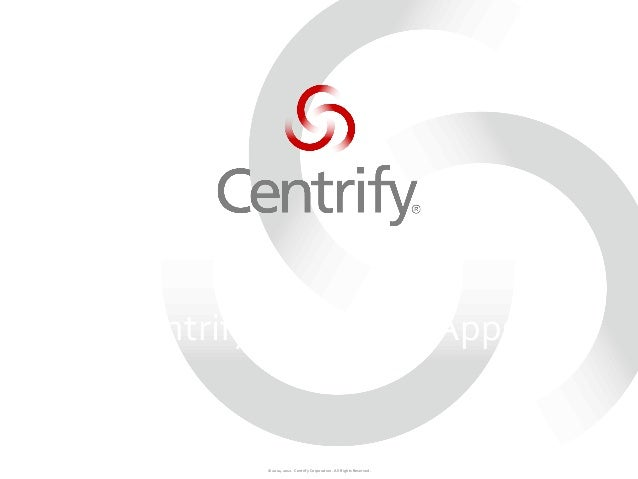 © 2004-‐2012.  Centrify Corporation.  All Rights Reserved. Centrify for SaaS & Apps