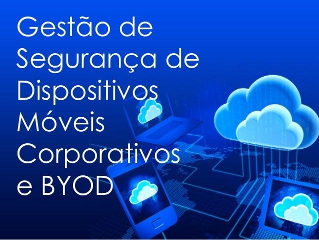 Gestão de Segurança de Dispositivos Móveis Corporativos e BYOD