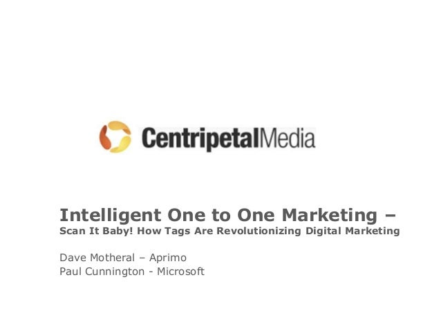 Intelligent One to One Marketing –Scan It Baby! How Tags Are Revolutionizing Digital MarketingDave Motheral – AprimoPaul C...