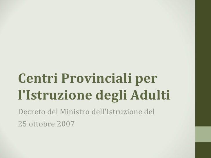 Centri Provinciali perlIstruzione degli AdultiDecreto del Ministro dellIstruzione del25 ottobre 2007