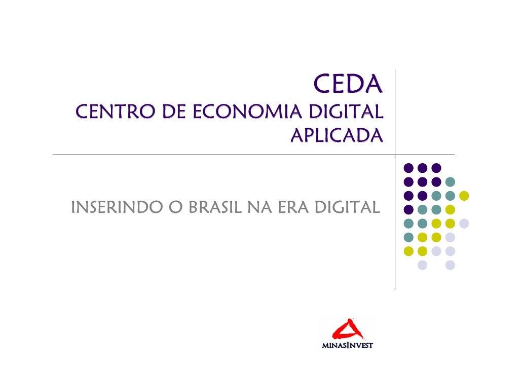 CEDA CENTRO DE ECONOMIA DIGITAL                  APLICADA   INSERINDO O BRASIL NA ERA DIGITAL