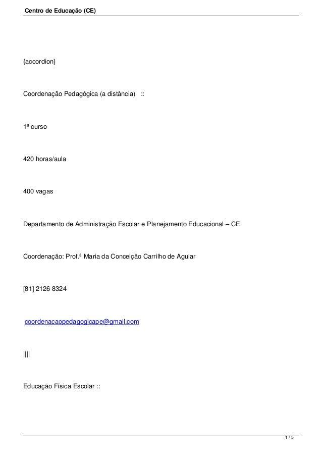 Centro de Educação (CE) {accordion} Coordenação Pedagógica (a distância):: 1º curso 420 horas/aula 400 vagas Departamen...