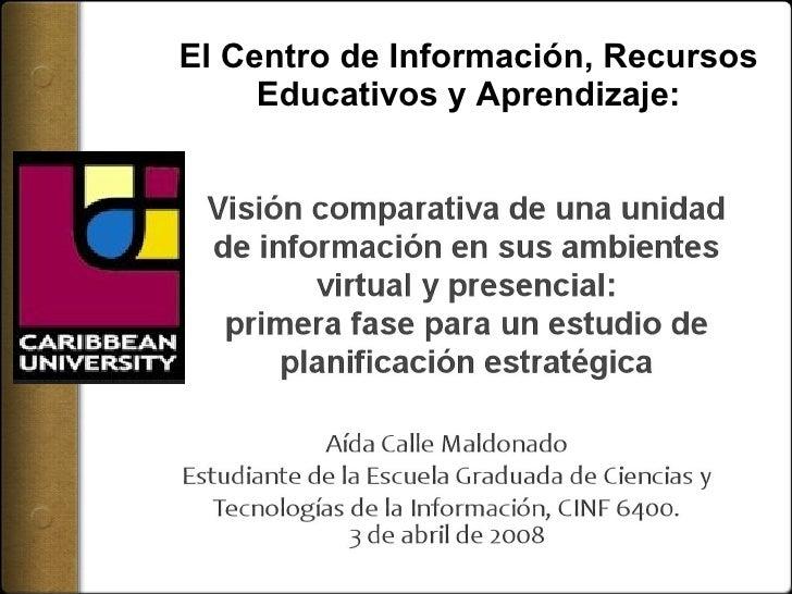 El Centro de Informaci ón, Recursos Educativos y Aprendizaje: