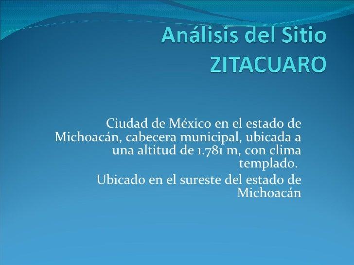 Ciudad de México en el estado de Michoacán, cabecera municipal, ubicada a una altitud de 1.781 m, con clima templado.  Ubi...