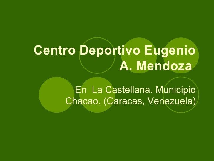 Centro Deportivo Eugenio A. Mendoza   En  La Castellana. Municipio Chacao. (Caracas, Venezuela)