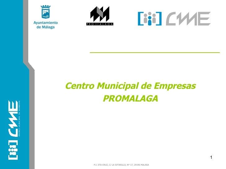 <ul><li>Centro Municipal de Empresas </li></ul><ul><li>PROMALAGA </li></ul>
