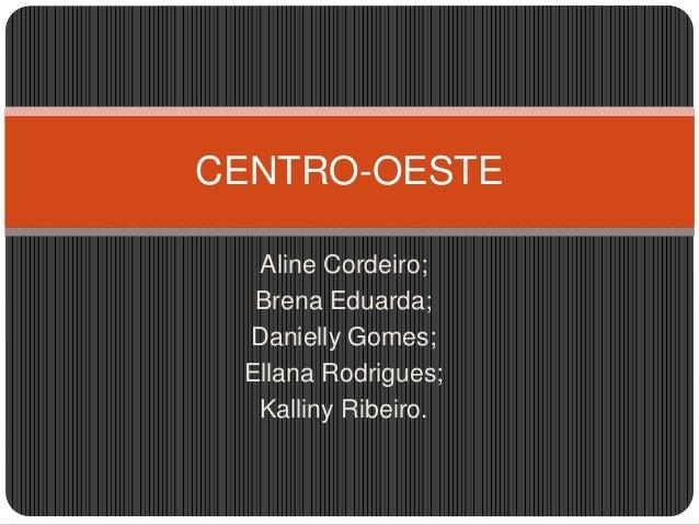 Aline Cordeiro; Brena Eduarda; Danielly Gomes; Ellana Rodrigues; Kalliny Ribeiro. CENTRO-OESTE