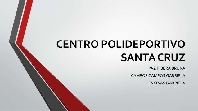 CENTRO POLIDEPORTIVO SANTA CRUZ PAZ RIBERA BRUNA CAMPOS CAMPOS GABRIELA ENCINAS GABRIELA
