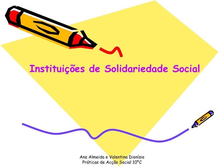 Ana Almeida e Valentina Dionísio Práticas de Acção Social 10ºC Instituições de Solidariedade Social
