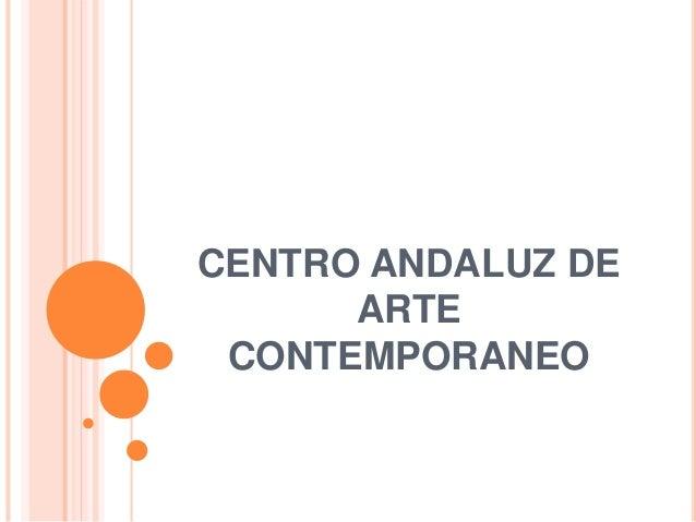 CENTRO ANDALUZ DE ARTE CONTEMPORANEO