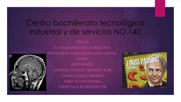 Centro bachillerato tecnológico industrial y de servicios NO.140                     FÍSICA II         EL MAGNETISMO EN LA...