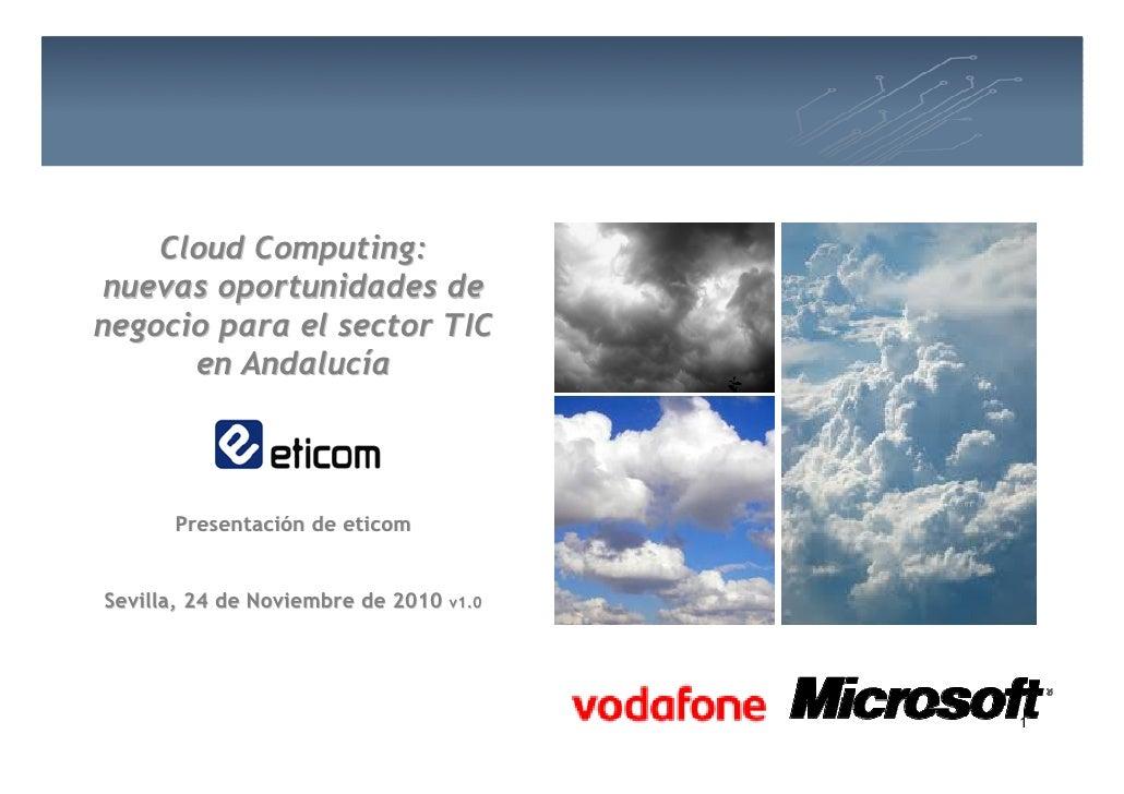 Cloud Computing: nuevas oportunidades denegocio para el sector TIC      en Andalucía      Presentación de eticomSevilla, 2...