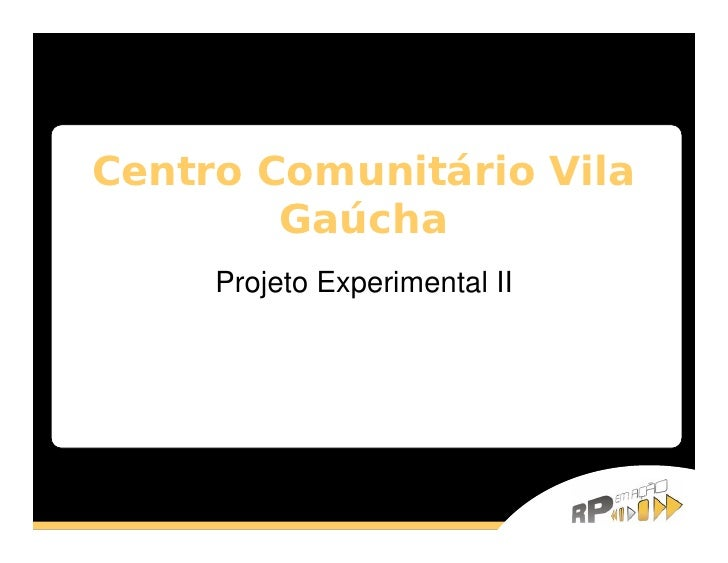 Centro Comunitário Vila         Gaúcha      Projeto Experimental II