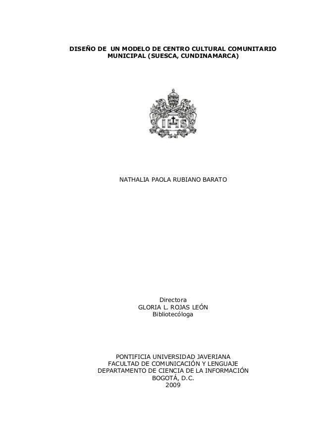 DISEÑO DE UN MODELO DE CENTRO CULTURAL COMUNITARIO MUNICIPAL (SUESCA, CUNDINAMARCA) NATHALIA PAOLA RUBIANO BARATO Director...