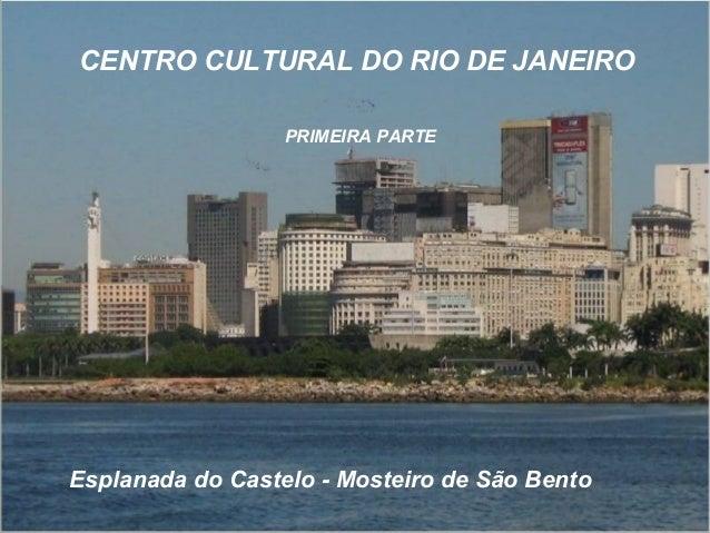 CENTRO CULTURAL DO RIO DE JANEIRO                  PRIMEIRA PARTEEsplanada do Castelo - Mosteiro de São Bento