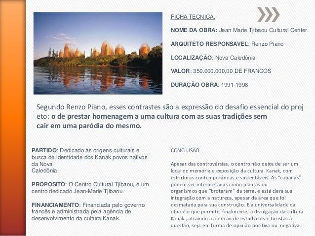 FICHA TECNICA. NOME DA OBRA: Jean Marie Tjibaou Cultural Center ARQUITETO RESPONSAVEL: Renzo Piano LOCALIZAÇÃO: Nova Caled...