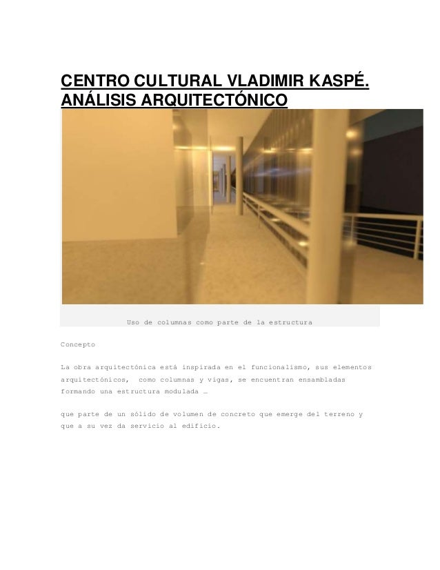 CENTRO CULTURAL VLADIMIR KASPÉ.  ANÁLISIS ARQUITECTÓNICO  Uso de columnas como parte de la estructura  Concepto  La obra a...