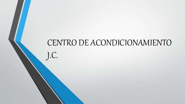 CENTRO DE ACONDICIONAMIENTO J.C.