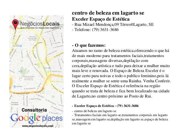 centro de beleza em lagarto se Exceler Espaço de Estética - Rua Mizael Mendonça,09 Térreo0Lagarto, SE - Telefone: (79) 363...