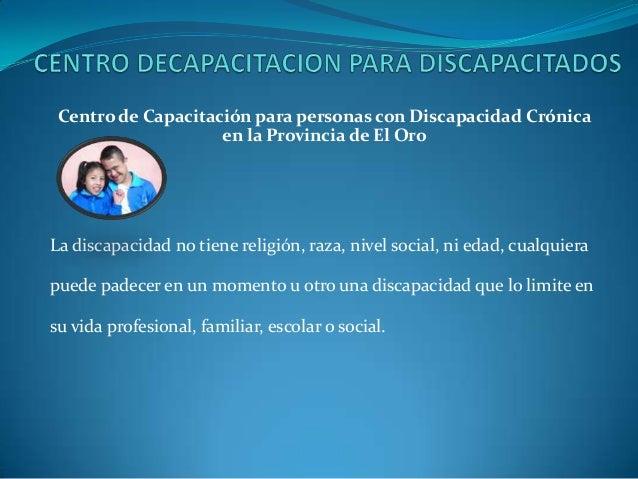 Centro de Capacitación para personas con Discapacidad Crónica                    en la Provincia de El OroLa discapacidad ...