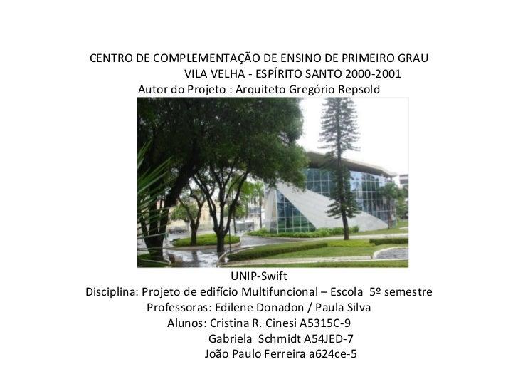 CENTRO DE COMPLEMENTAÇÃO DE ENSINO DE PRIMEIRO GRAU               VILA VELHA - ESPÍRITO SANTO 2000-2001       Autor do Pro...