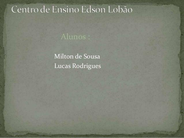 Alunos :Milton de SousaLucas Rodrigues