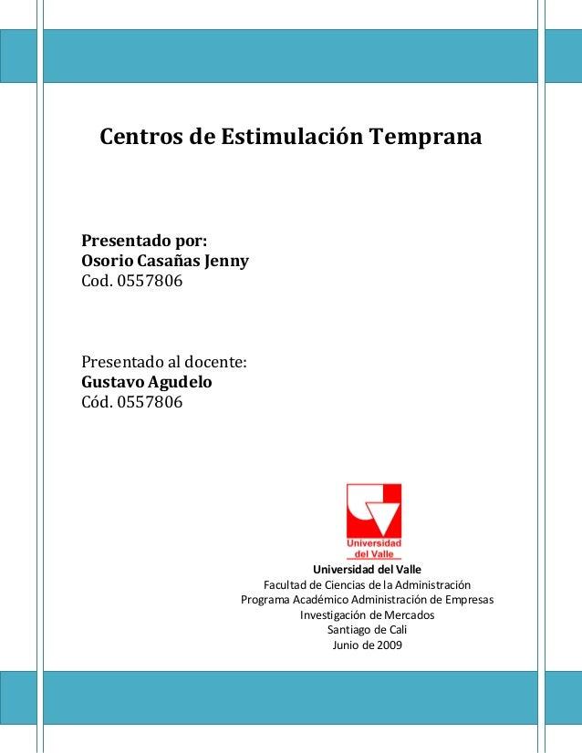 Centros de Estimulación TempranaPresentado por:Osorio Casañas JennyCod. 0557806Presentado al docente:Gustavo AgudeloCód. 0...