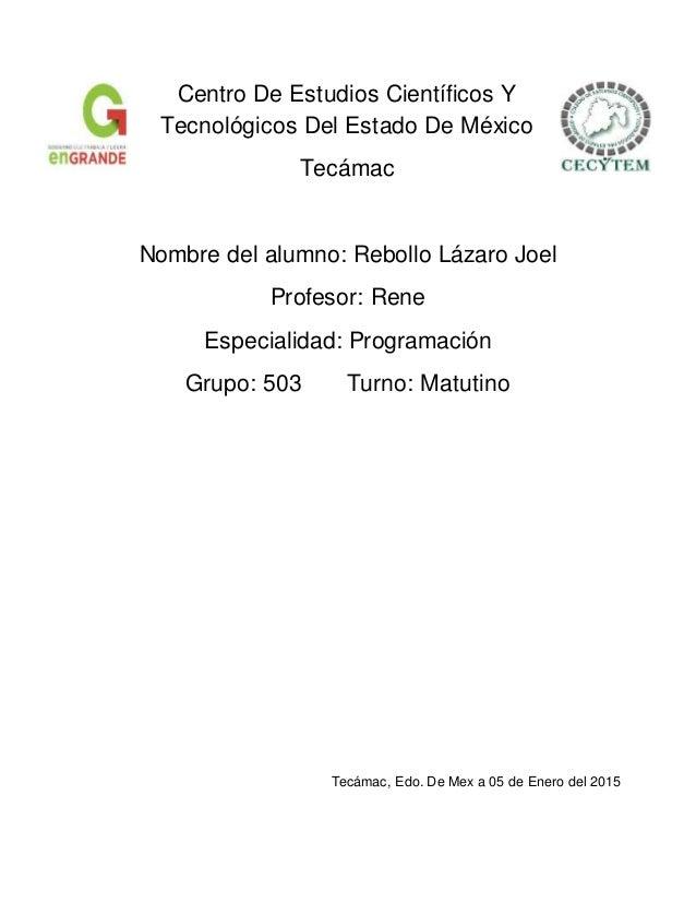 Centro De Estudios Científicos Y Tecnológicos Del Estado De México Tecámac Nombre del alumno: Rebollo Lázaro Joel Profesor...