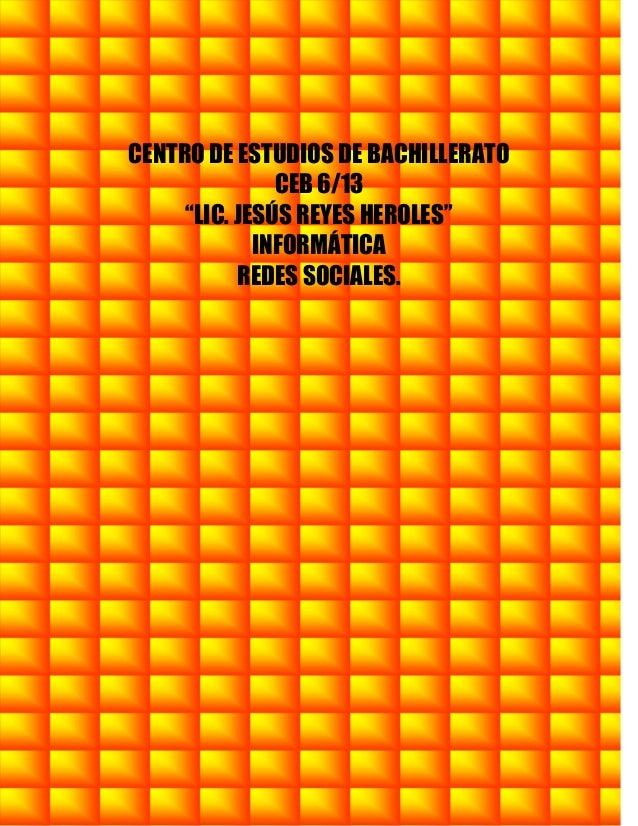 """CENTRO DE ESTUDIOS DE BACHILLERATO               CEB 6/13     """"LIC. JESÚS REYES HEROLES""""             INFORMÁTICA          ..."""