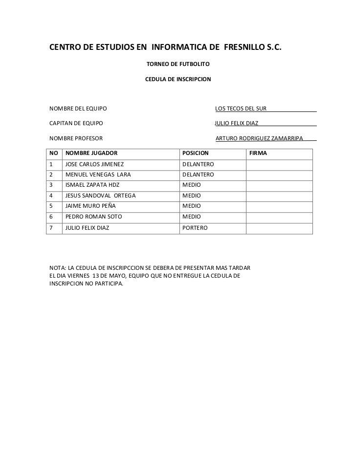 CENTRO DE ESTUDIOS EN  INFORMATICA DE  FRESNILLO S.C.<br />TORNEO DE FUTBOLITO<br />CEDULA DE INSCRIPCION<br />NOMBRE DEL ...
