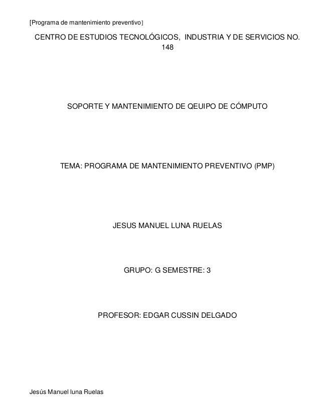[Programa de mantenimiento preventivo]  CENTRO DE ESTUDIOS TECNOLÓGICOS, INDUSTRIA Y DE SERVICIOS NO.  Jesús Manuel luna R...