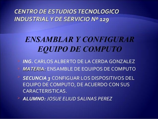  ING. CARLOS ALBERTO DE LA CERDA GONZALEZ  MATERIA:MATERIA: ENSAMBLE DE EQUIPOS DE COMPUTO  SECUNCIA 3 CONFIGUAR LOS DI...