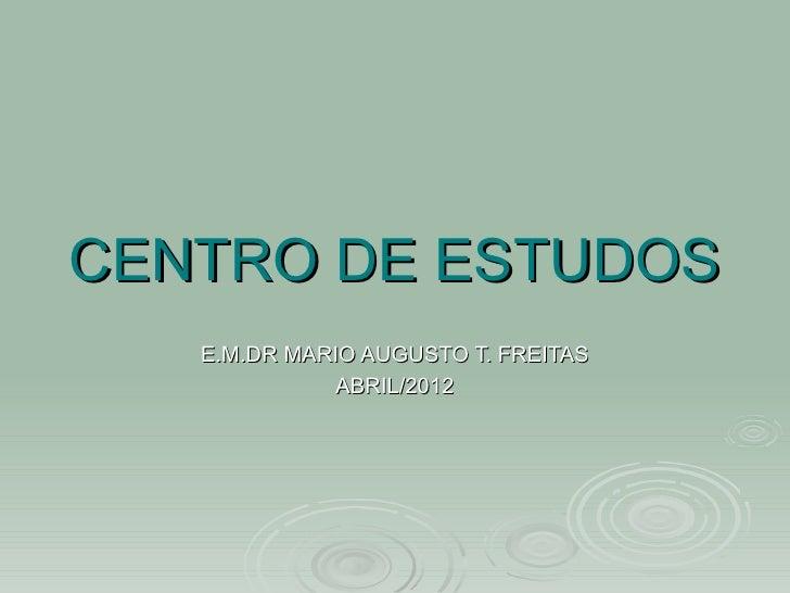CENTRO DE ESTUDOS   E.M.DR MARIO AUGUSTO T. FREITAS             ABRIL/2012