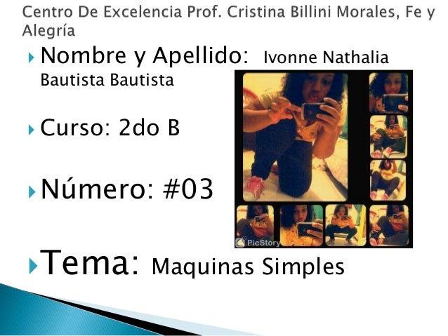  Nombre y Apellido: Ivonne Nathalia Bautista Bautista  Curso: 2do B Número: #03 Tema: Maquinas Simples
