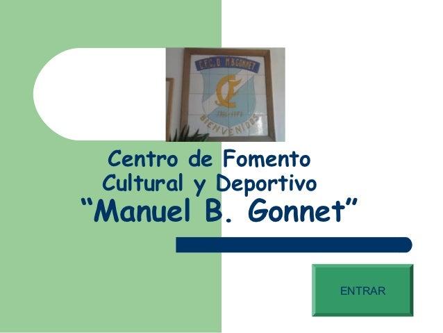 """Centro de Fomento Cultural y Deportivo""""Manuel B. Gonnet""""                        ENTRAR"""
