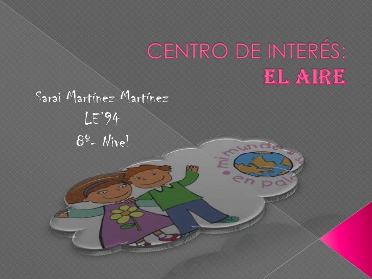 CENTRO DE INTERÉS:El aire<br />Sarai Martínez Martínez<br />LE'94<br />8º- Nivel<br />