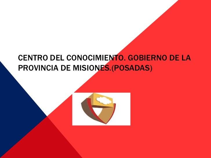 CENTRO DEL CONOCIMIENTO. GOBIERNO DE LAPROVINCIA DE MISIONES.(POSADAS)