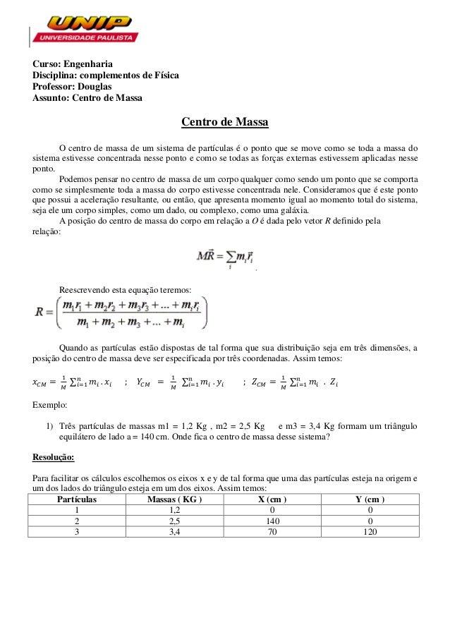 Curso: Engenharia Disciplina: complementos de Física Professor: Douglas Assunto: Centro de Massa Centro de Massa O centro ...