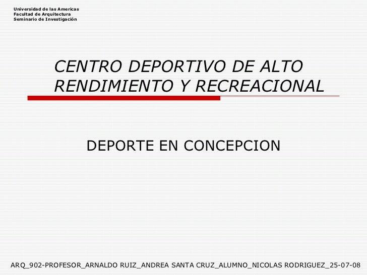 DEPORTE EN CONCEPCION Universidad de las Americas Facultad de Arquitectura Seminario de Investigación CENTRO DEPORTIVO DE ...