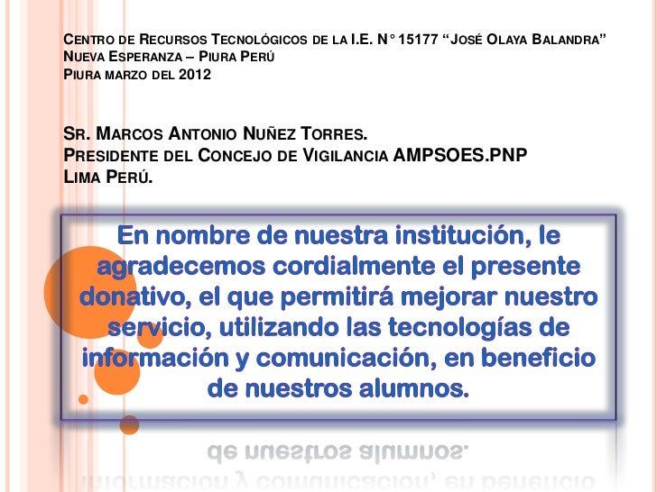 """CENTRO DE RECURSOS TECNOLÓGICOS DE LA I.E. N° 15177 """"JOSÉ OLAYA BALANDRA""""NUEVA ESPERANZA – PIURA PERÚPIURA MARZO DEL 2012S..."""