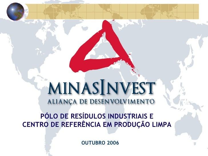 PÓLO DE RESÍDULOS INDUSTRIAIS E CENTRO DE REFERÊNCIA EM PRODUÇÃO LIMPA OUTUBRO 2006