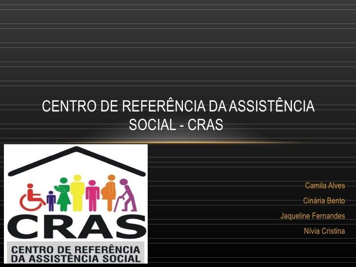 CENTRO DE REFERÊNCIA DA ASSISTÊNCIA           SOCIAL - CRAS                                     Camila Alves              ...