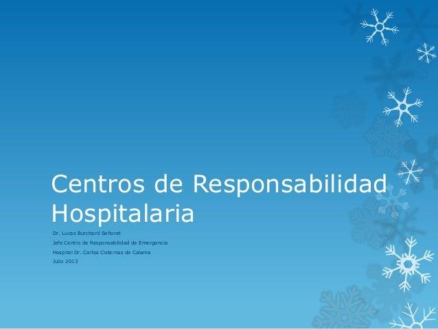 Centros de Responsabilidad Hospitalaria Dr. Lucas Burchard Señoret Jefe Centro de Responsabilidad de Emergencia Hospital D...