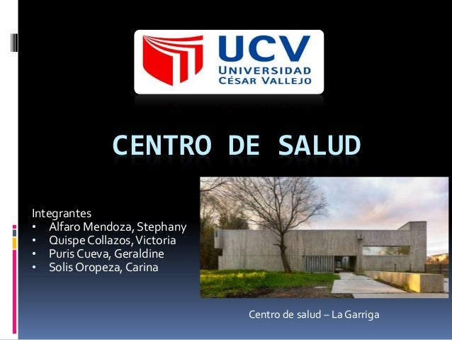 CENTRO DE SALUD Integrantes • Alfaro Mendoza, Stephany • Quispe Collazos,Victoria • Puris Cueva, Geraldine • Solis Oropeza...
